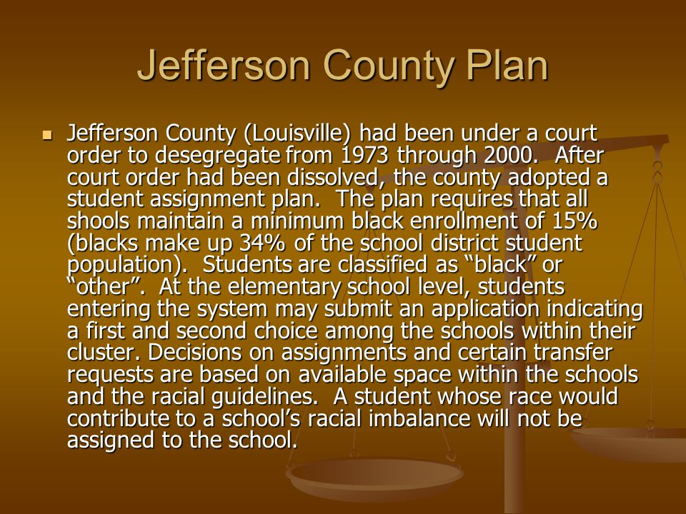Jefferson County Plan Jefferson County (Louisville) had been under a court order to desegregate from 1973 through 2000.