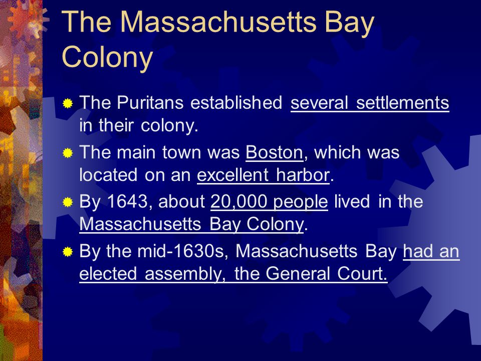 The Massachusetts Bay Colony  The Puritans established several settlements in their colony.  The main town was Boston, which was located on an excel