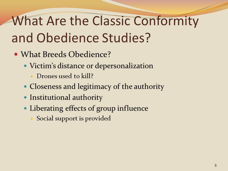 What Are the Classic Conformity and Obedience Studies? What Breeds Obedience? Victim's distance or depersonalization Drones used to kill? Closeness an
