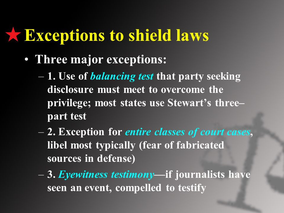 Exceptions to shield laws Three major exceptions: –1.