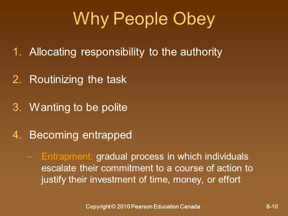 Copyright © 2010 Pearson Education Canada8-10 Why People Obey 1. 1.Allocating responsibility to the authority 2. 2.Routinizing the task 3. 3.Wanting t