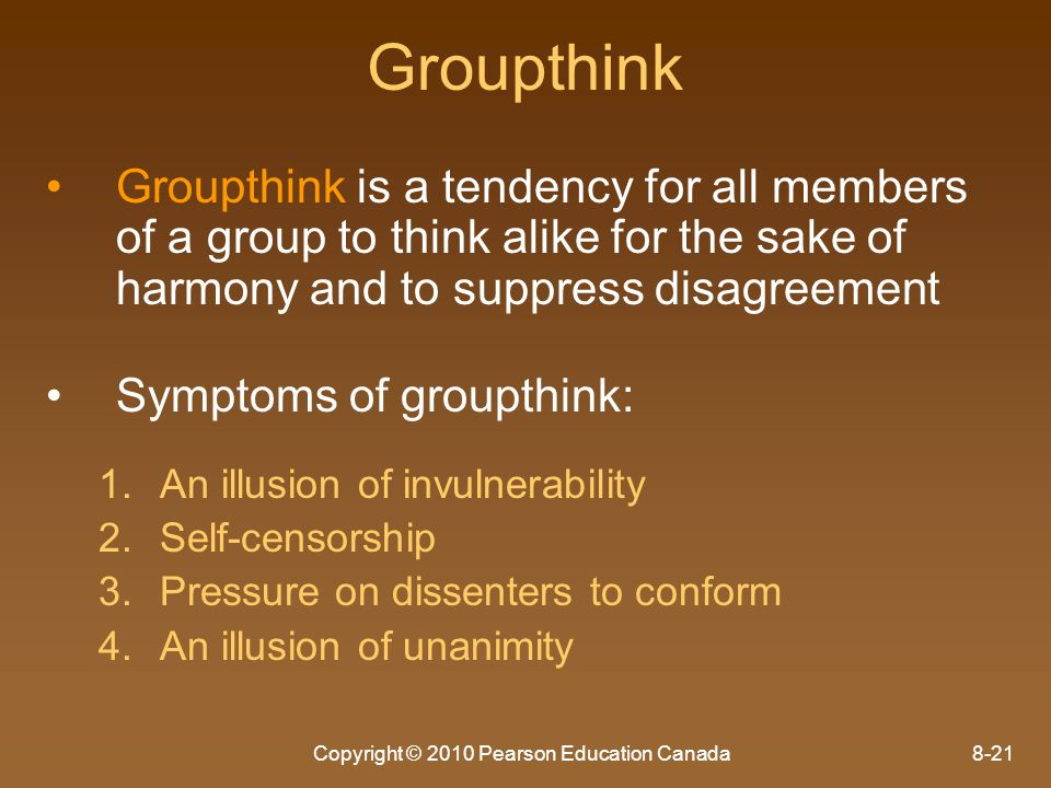 Copyright © 2010 Pearson Education Canada8-21 Groupthink Groupthink is a tendency for all members of a group to think alike for the sake of harmony an
