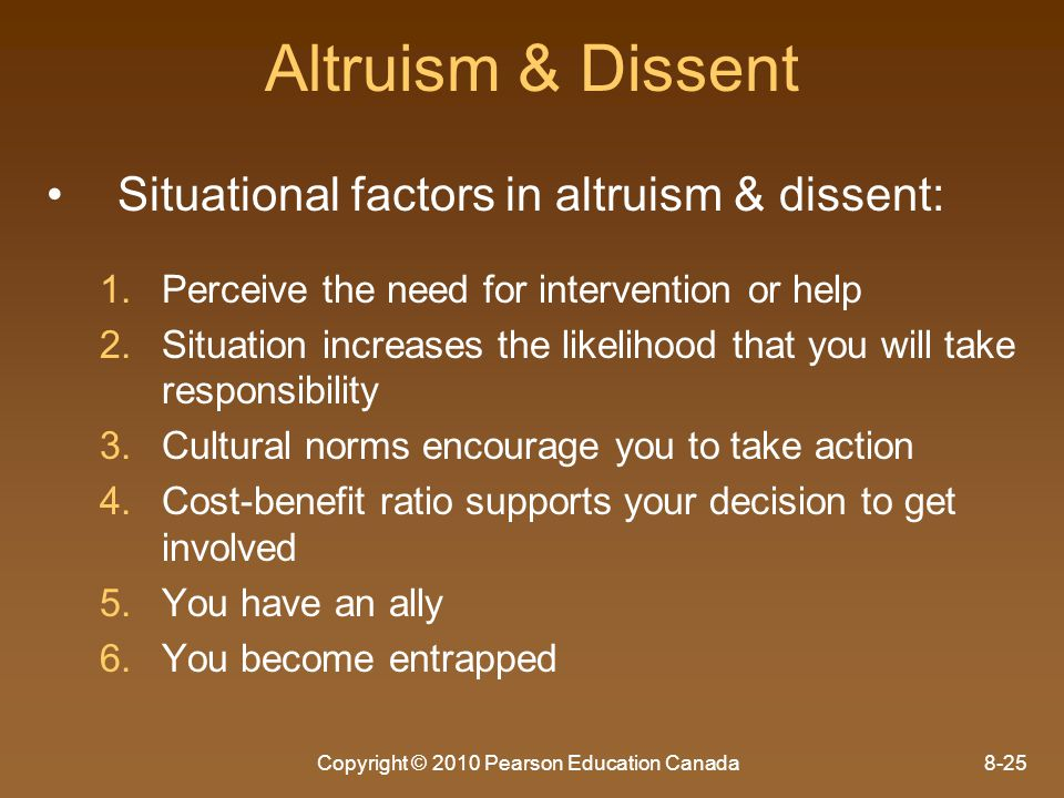 Copyright © 2010 Pearson Education Canada8-25 Altruism & Dissent Situational factors in altruism & dissent: 1. 1.Perceive the need for intervention or
