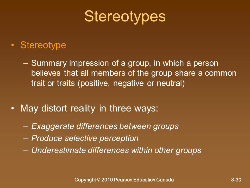 Copyright © 2010 Pearson Education Canada8-30 Stereotypes Stereotype – –Summary impression of a group, in which a person believes that all members of