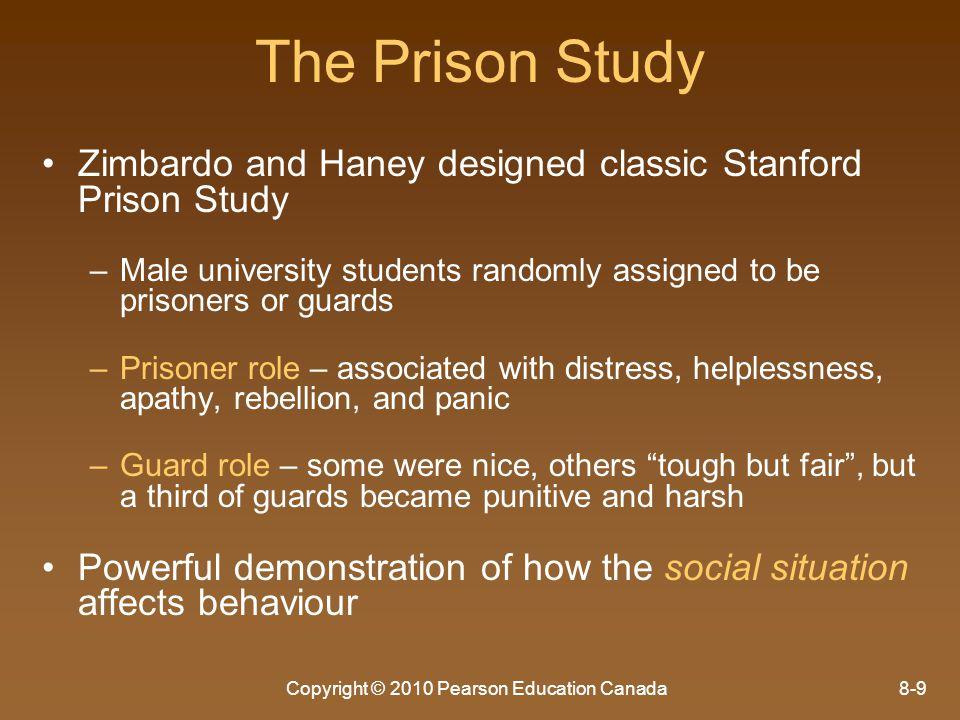 Copyright © 2010 Pearson Education Canada8-9 The Prison Study Zimbardo and Haney designed classic Stanford Prison Study – –Male university students ra