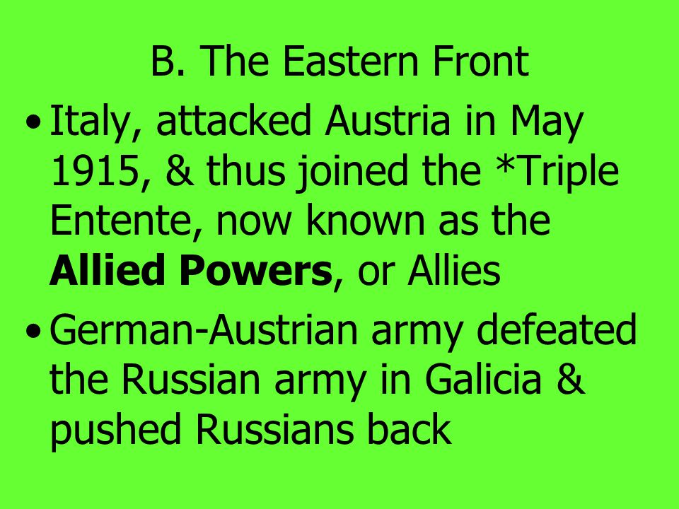 B. The Eastern Front Russian army defeated by the Germans at the battle of Tannenberg & the Battle of Masurian Lakes as a result, Russia was no longer