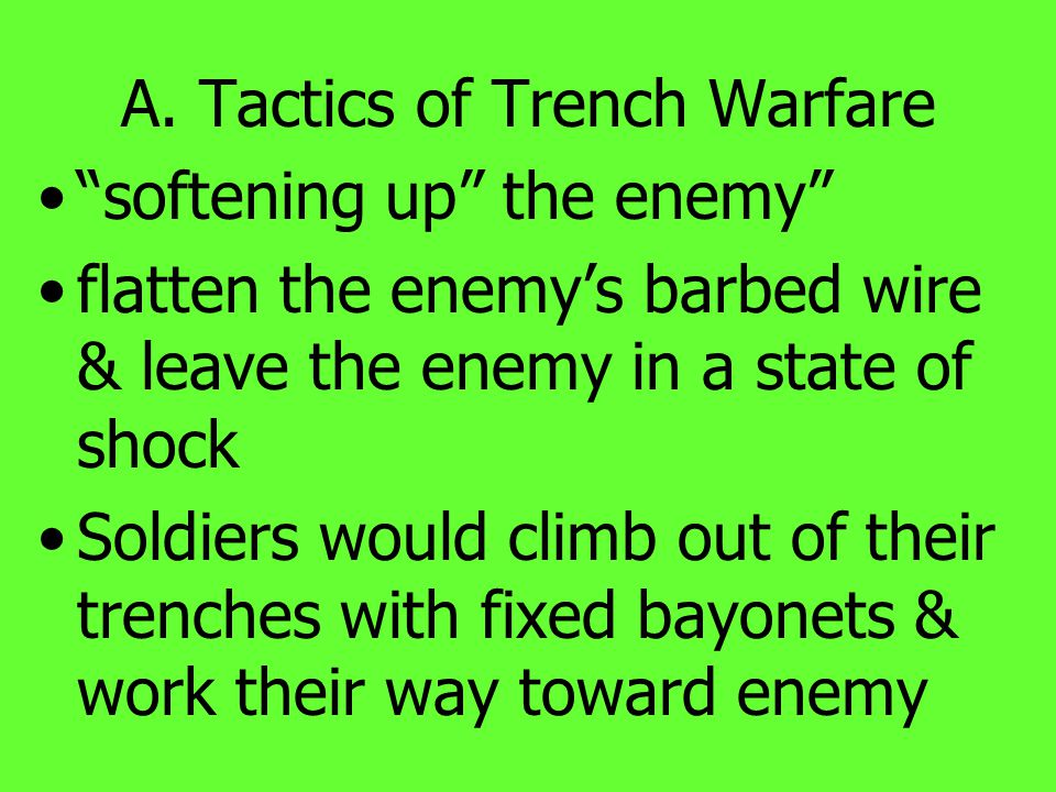 "A. Tactics of Trench Warfare developments baffled military leaders ""Breakthrough"" by throwing masses of men against enemy lines Offensive began with a"