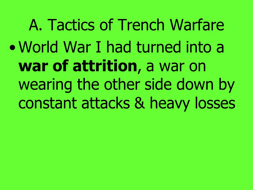 A. Tactics of Trench Warfare Attacks rarely worked Advancing unprotected across open fields could be fired at by the enemy's machine guns In 10 months