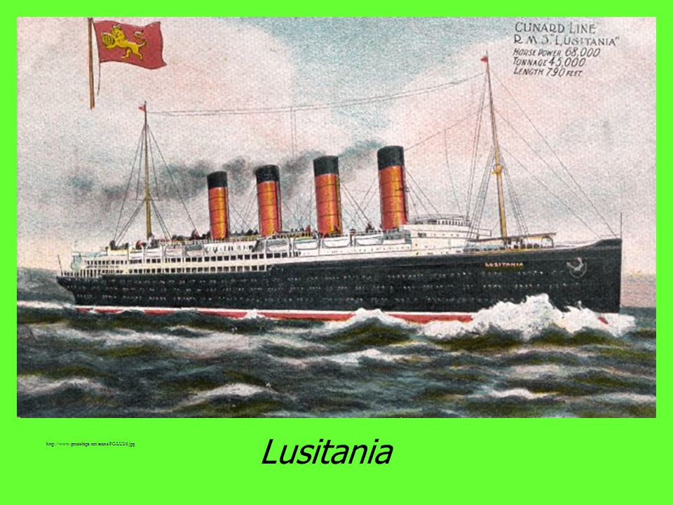 IV. Entry of the United States Germany used unrestricted submarine warfare May 7, 1915, the British ship Lusitania was sunk by German forces killing 1