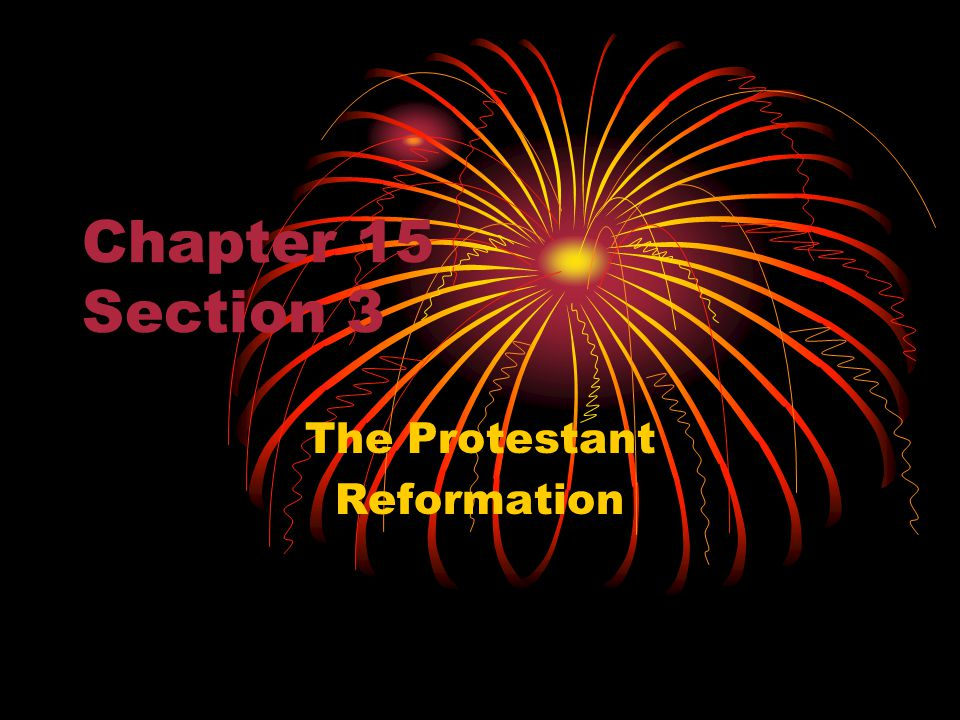 Chapter 15 Section 3 The Protestant Reformation