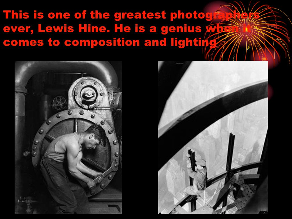 This is one of the greatest photographers ever, Lewis Hine.