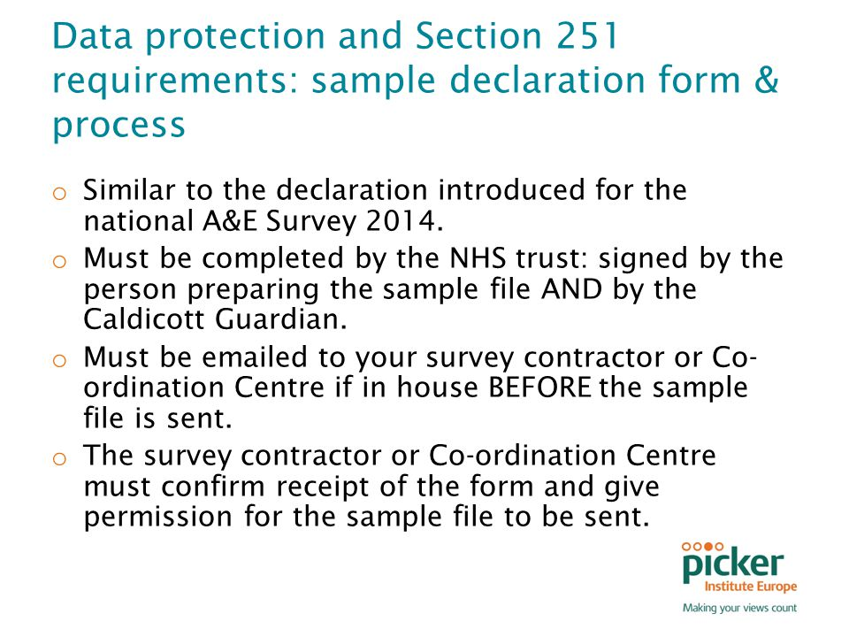 Data protection and Section 251 requirements: sample declaration form & process o Similar to the declaration introduced for the national A&E Survey 2014.