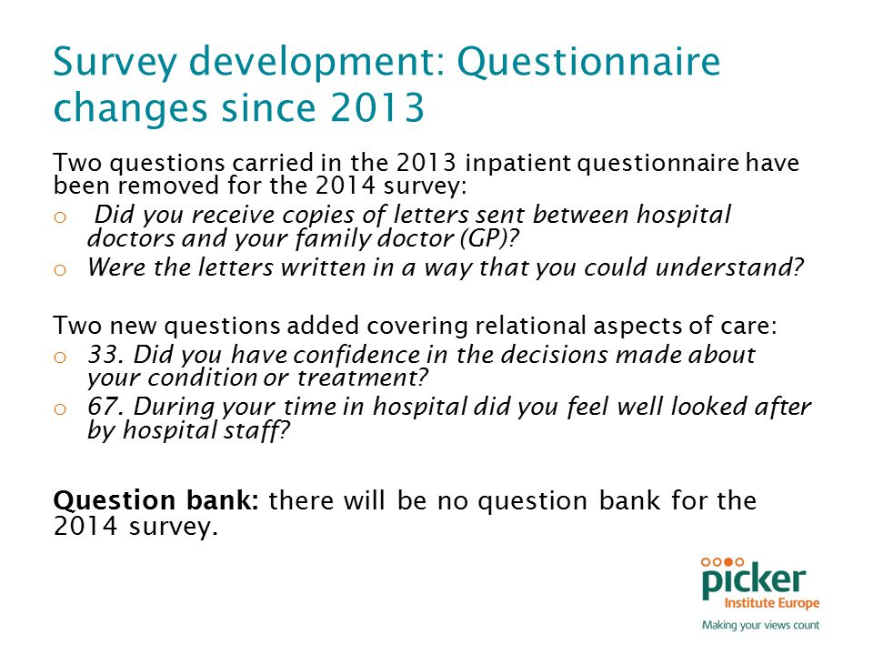 Survey development: Questionnaire changes since 2013 Two questions carried in the 2013 inpatient questionnaire have been removed for the 2014 survey: