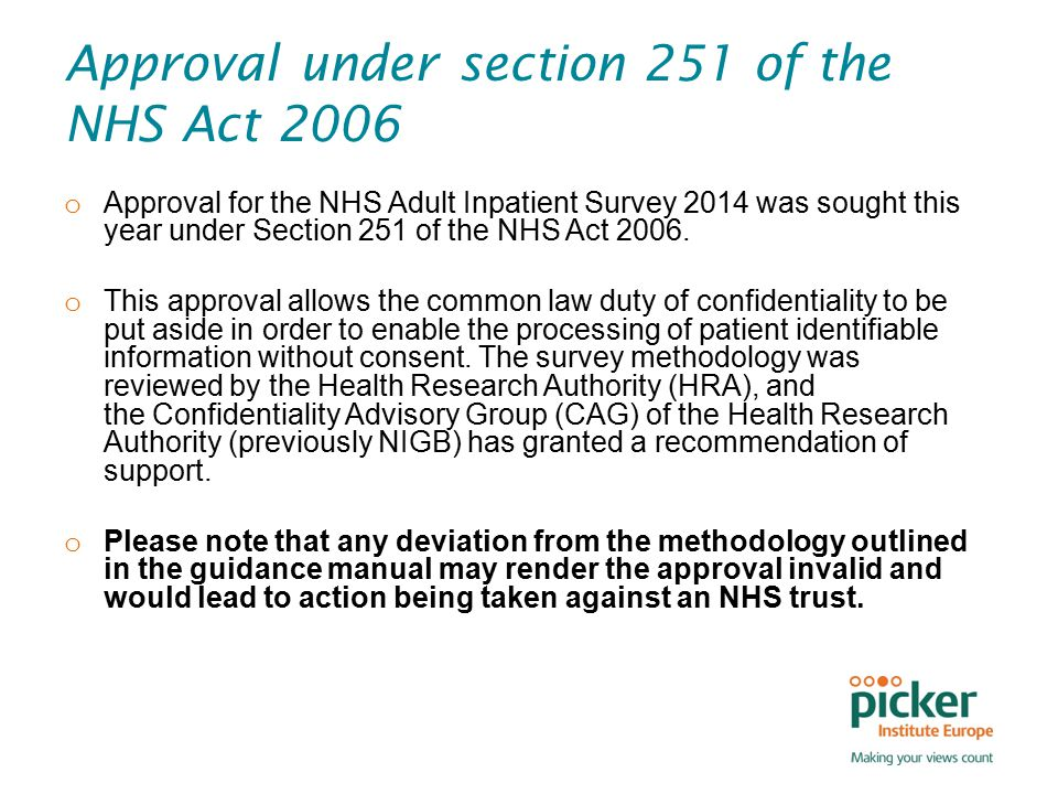 Approval under section 251 of the NHS Act 2006 o Approval for the NHS Adult Inpatient Survey 2014 was sought this year under Section 251 of the NHS Act 2006.