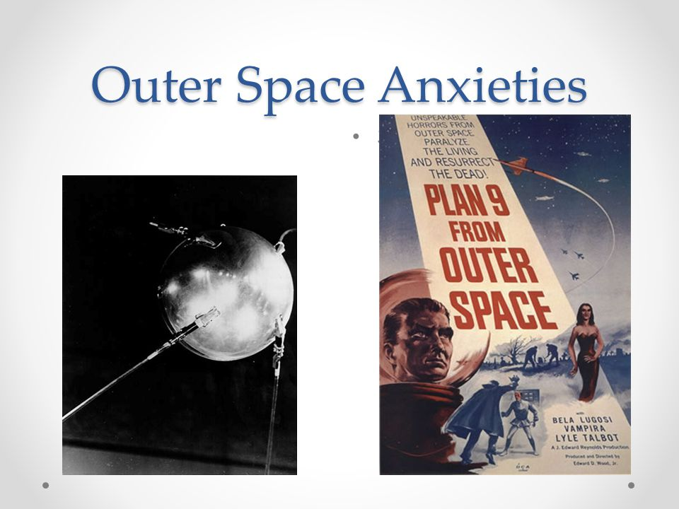 Outer Space Anxieties Sputnik, 1957