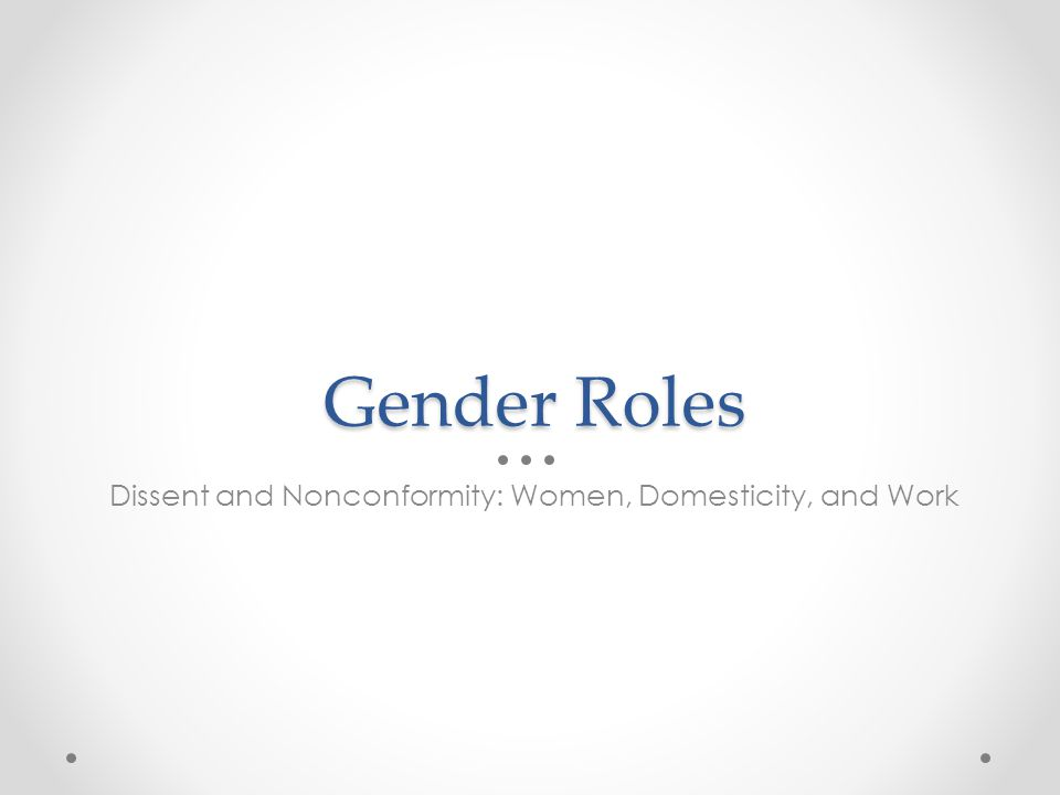 Gender Roles Dissent and Nonconformity: Women, Domesticity, and Work