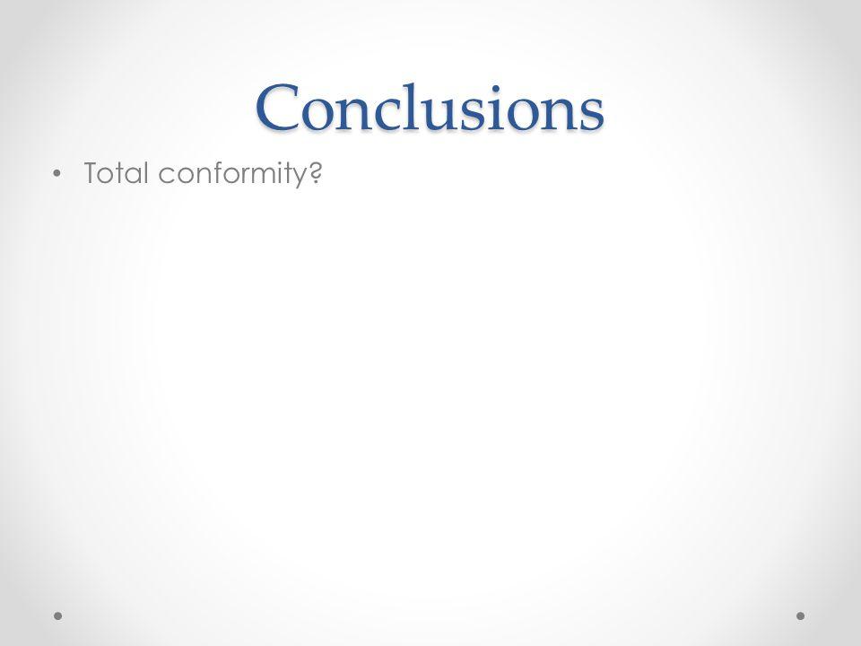 Conclusions Total conformity?