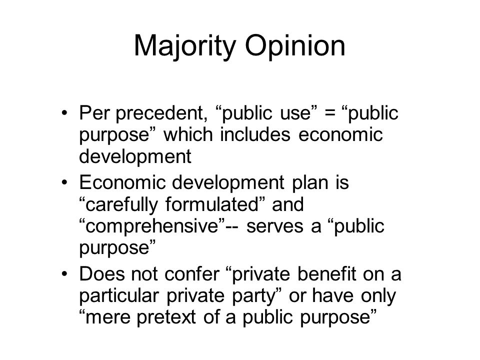 "Majority Opinion Per precedent, ""public use"" = ""public purpose"" which includes economic development Economic development plan is ""carefully formulated"