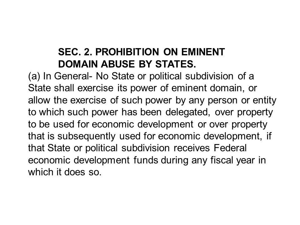 SEC. 2. PROHIBITION ON EMINENT DOMAIN ABUSE BY STATES. (a) In General- No State or political subdivision of a State shall exercise its power of eminen