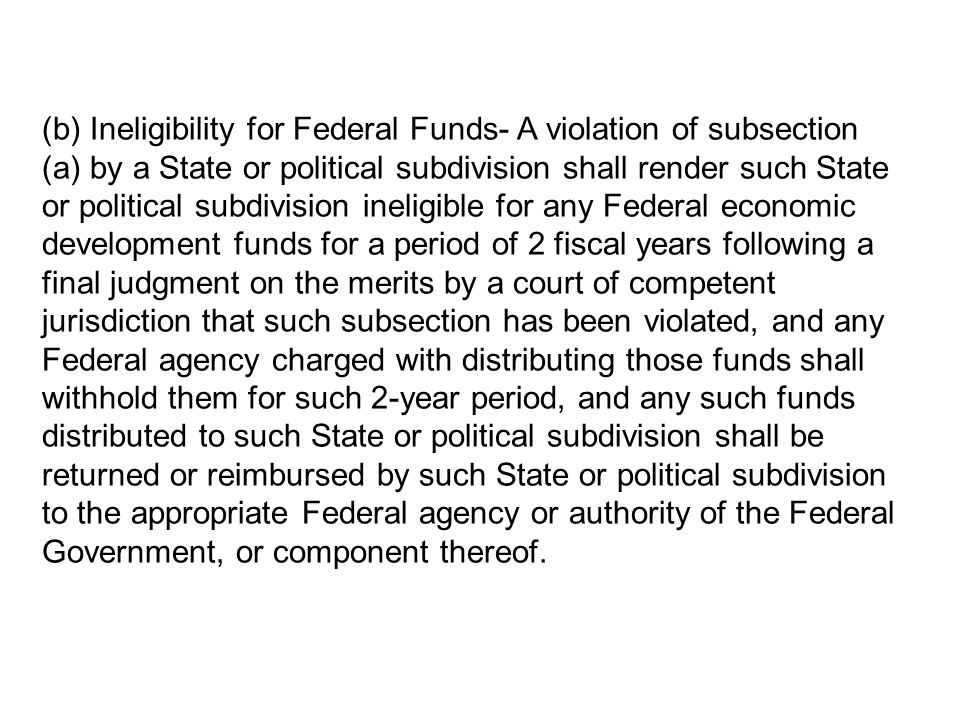 (b) Ineligibility for Federal Funds- A violation of subsection (a) by a State or political subdivision shall render such State or political subdivisio