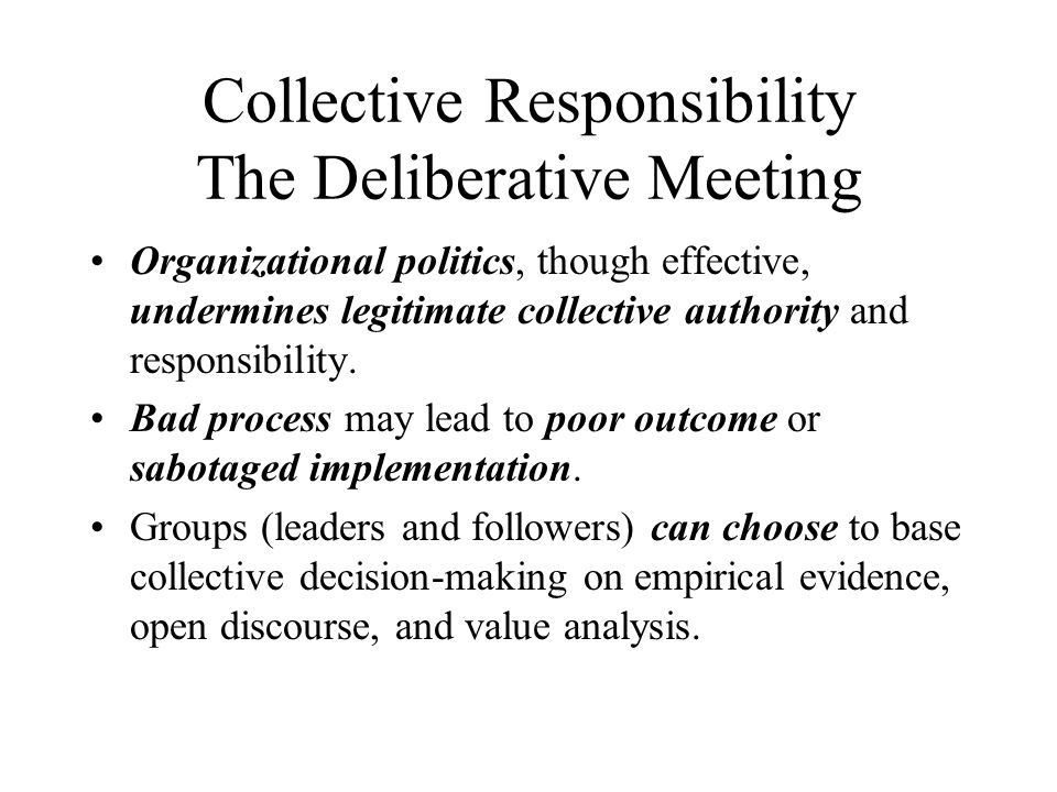 Collective Responsibility The Deliberative Meeting Organizational politics, though effective, undermines legitimate collective authority and responsib