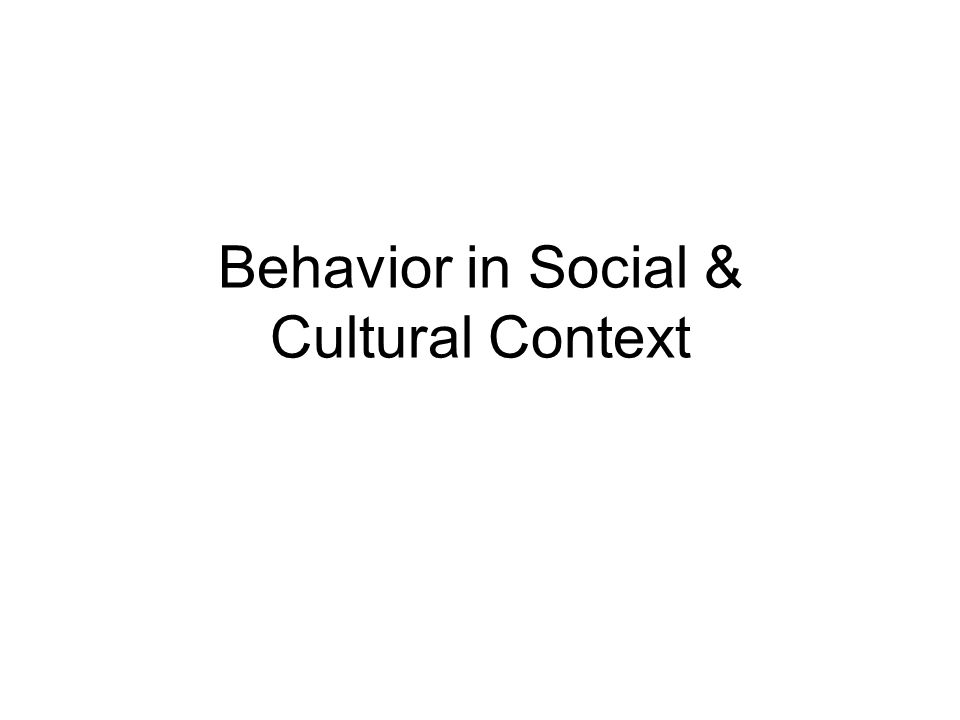 Behavior in Social & Cultural Context