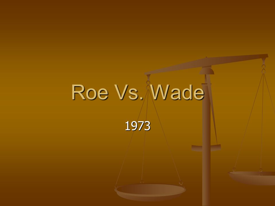 Roe Vs. Wade 1973