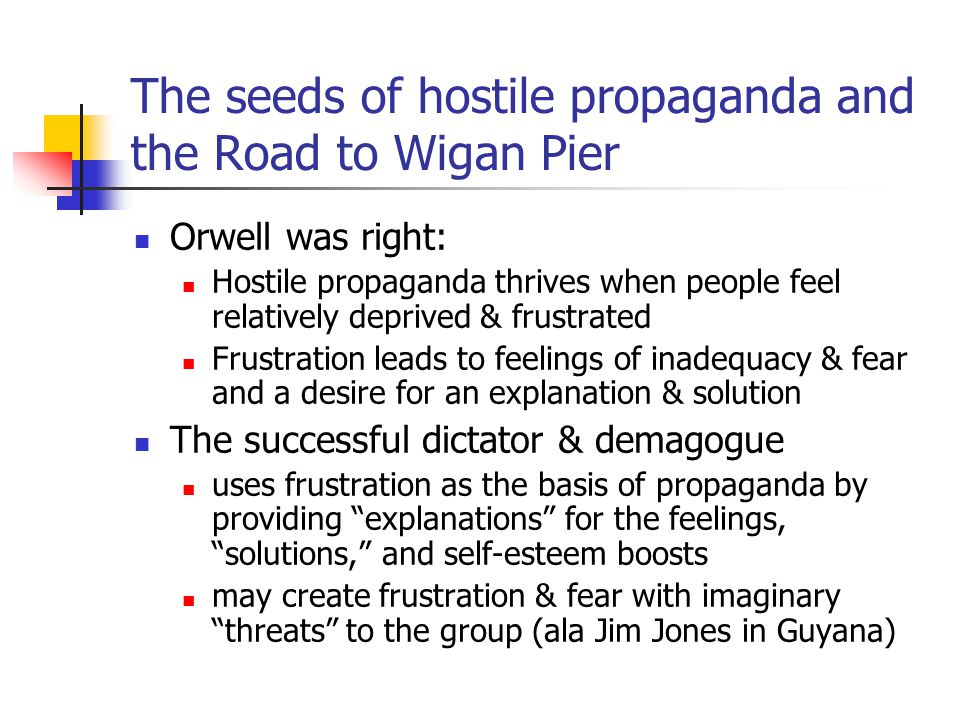 The seeds of hostile propaganda and the Road to Wigan Pier Orwell was right: Hostile propaganda thrives when people feel relatively deprived & frustra