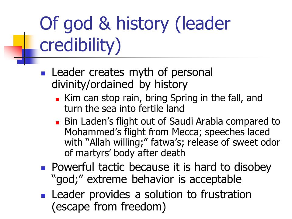Of god & history (leader credibility) Leader creates myth of personal divinity/ordained by history Kim can stop rain, bring Spring in the fall, and tu