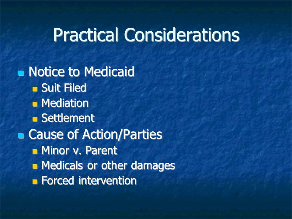 Practical Considerations Notice to Medicaid Notice to Medicaid Suit Filed Suit Filed Mediation Mediation Settlement Settlement Cause of Action/Parties Cause of Action/Parties Minor v.