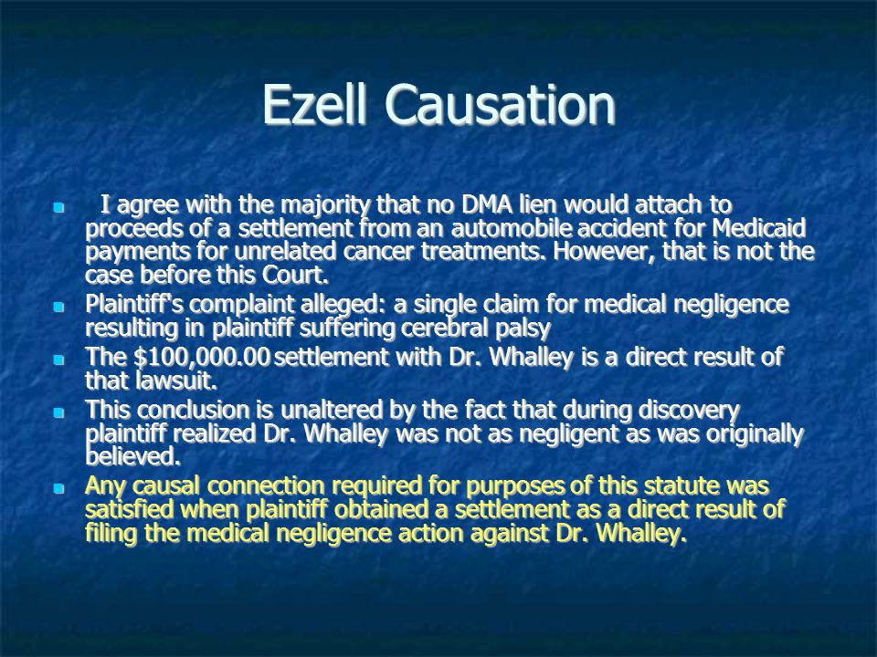 Ezell Causation I agree with the majority that no DMA lien would attach to proceeds of a settlement from an automobile accident for Medicaid payments for unrelated cancer treatments.