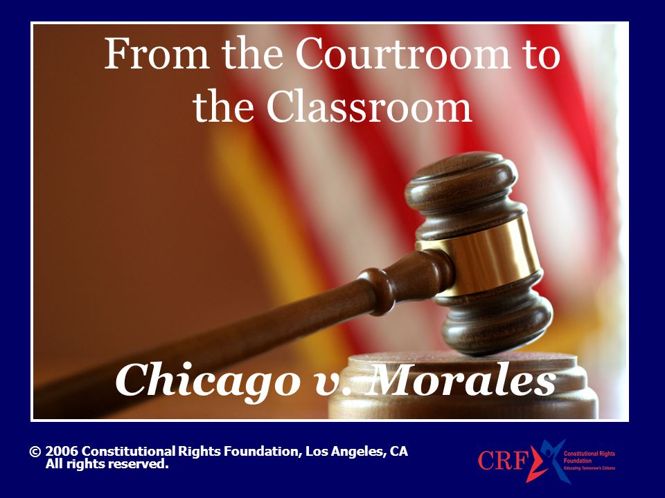 CHICAGO v.MORALES © Constitutional Rights Foundation, Los Angeles, 2006.