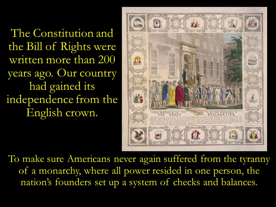 The Constitution and the Bill of Rights were written more than 200 years ago.