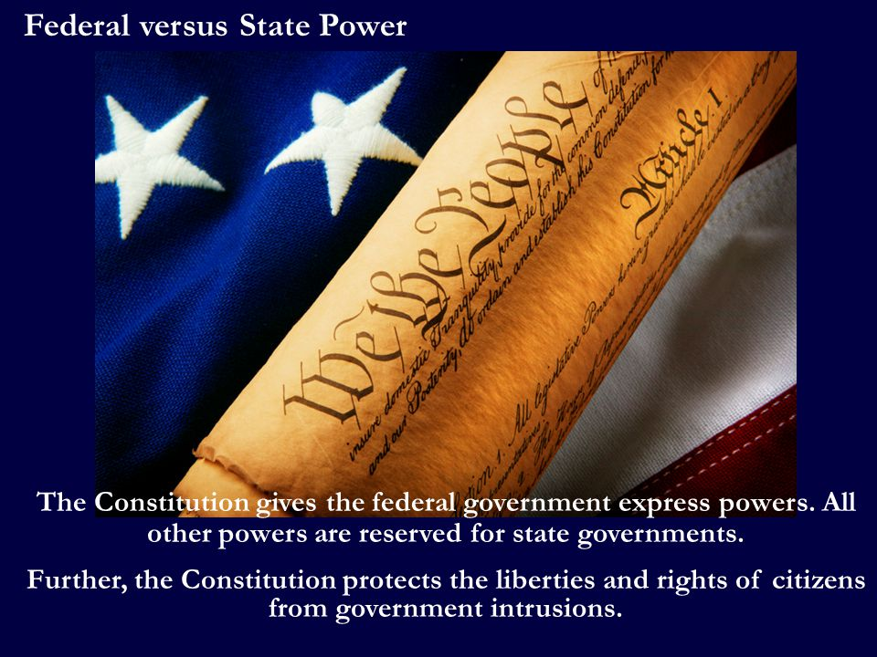 The Constitution gives the federal government express powers.