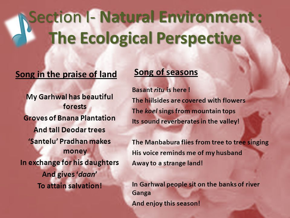 Section I- Natural Environment : The Ecological Perspective Song of seasons Special features of each season Presence of the sacred Emotional state Social relations Work roles