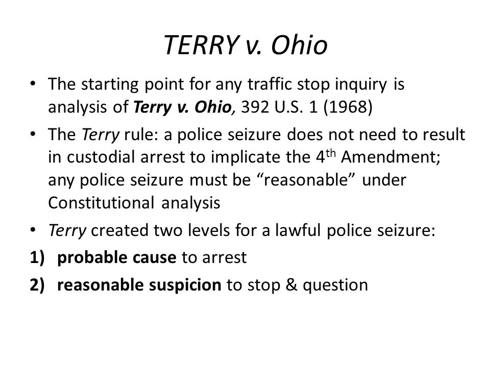 TERRY v. Ohio The starting point for any traffic stop inquiry is analysis of Terry v.