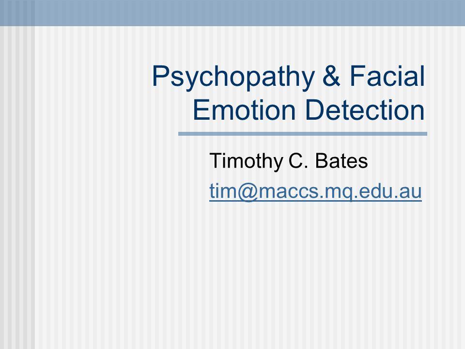 Psychopathy & Facial Emotion Detection Timothy C. Bates tim@maccs.mq.edu.au