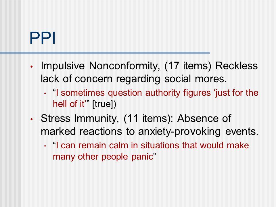 PPI Impulsive Nonconformity, (17 items) Reckless lack of concern regarding social mores.