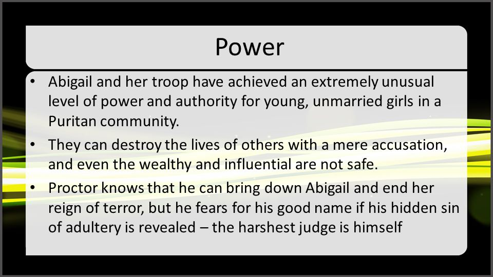 Power Abigail and her troop have achieved an extremely unusual level of power and authority for young, unmarried girls in a Puritan community. They ca