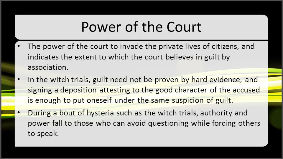 Power of the Court The power of the court to invade the private lives of citizens, and indicates the extent to which the court believes in guilt by as