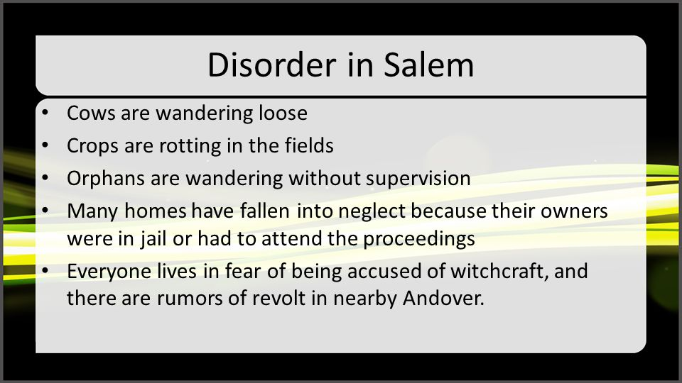Disorder in Salem Cows are wandering loose Crops are rotting in the fields Orphans are wandering without supervision Many homes have fallen into negle