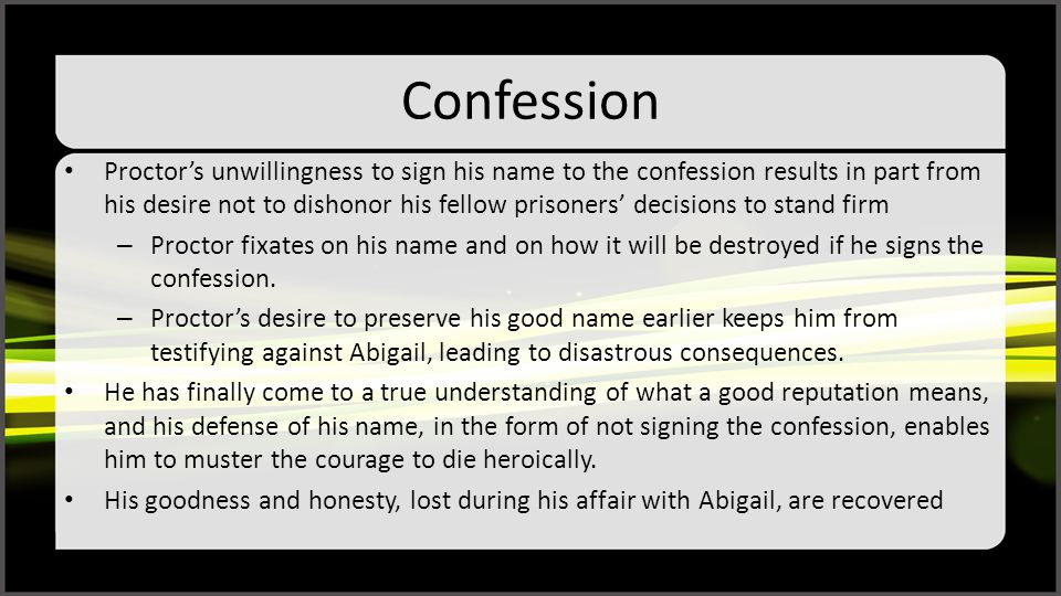 Confession Proctor's unwillingness to sign his name to the confession results in part from his desire not to dishonor his fellow prisoners' decisions