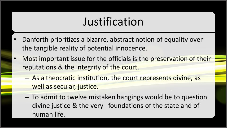 Justification Danforth prioritizes a bizarre, abstract notion of equality over the tangible reality of potential innocence. Most important issue for t