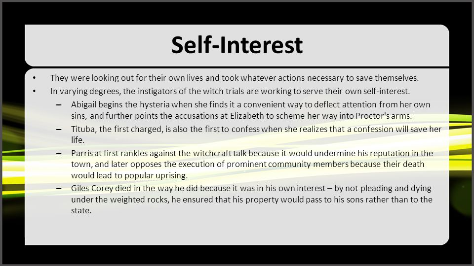 Self-Interest They were looking out for their own lives and took whatever actions necessary to save themselves. In varying degrees, the instigators of