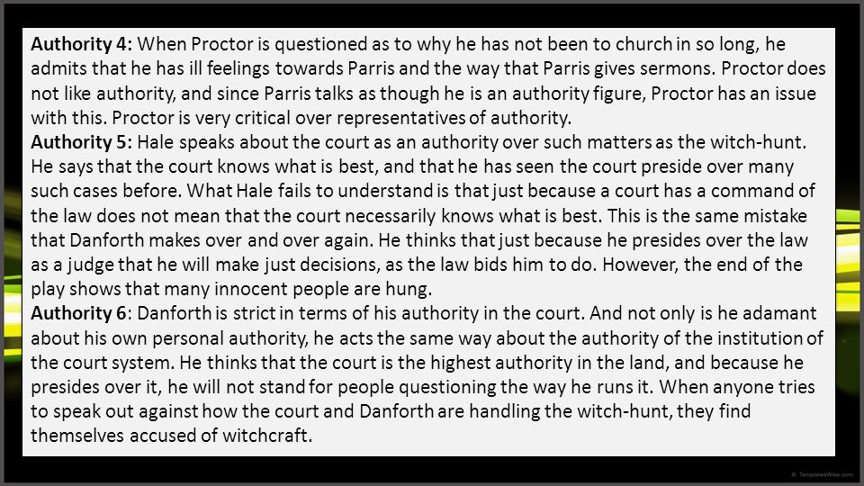 Authority 4: When Proctor is questioned as to why he has not been to church in so long, he admits that he has ill feelings towards Parris and the way