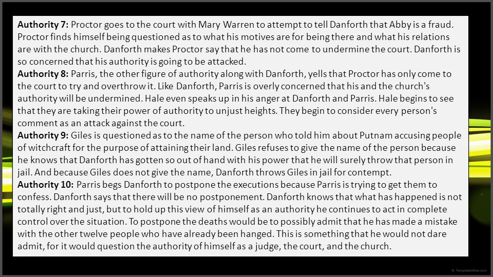 Authority 7: Proctor goes to the court with Mary Warren to attempt to tell Danforth that Abby is a fraud. Proctor finds himself being questioned as to