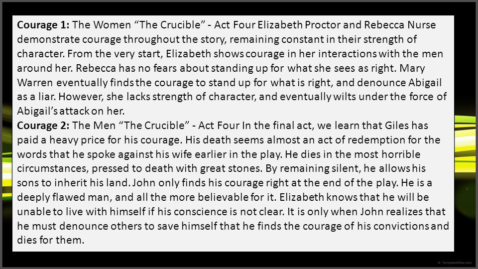 """Courage 1: The Women """"The Crucible"""" - Act Four Elizabeth Proctor and Rebecca Nurse demonstrate courage throughout the story, remaining constant in the"""