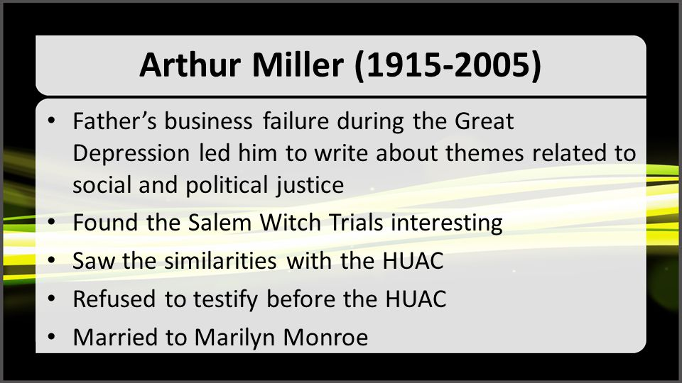 Arthur Miller (1915-2005) Father's business failure during the Great Depression led him to write about themes related to social and political justice