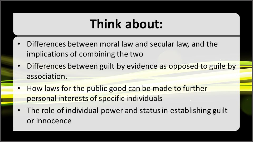 Think about: Differences between moral law and secular law, and the implications of combining the two Differences between guilt by evidence as opposed