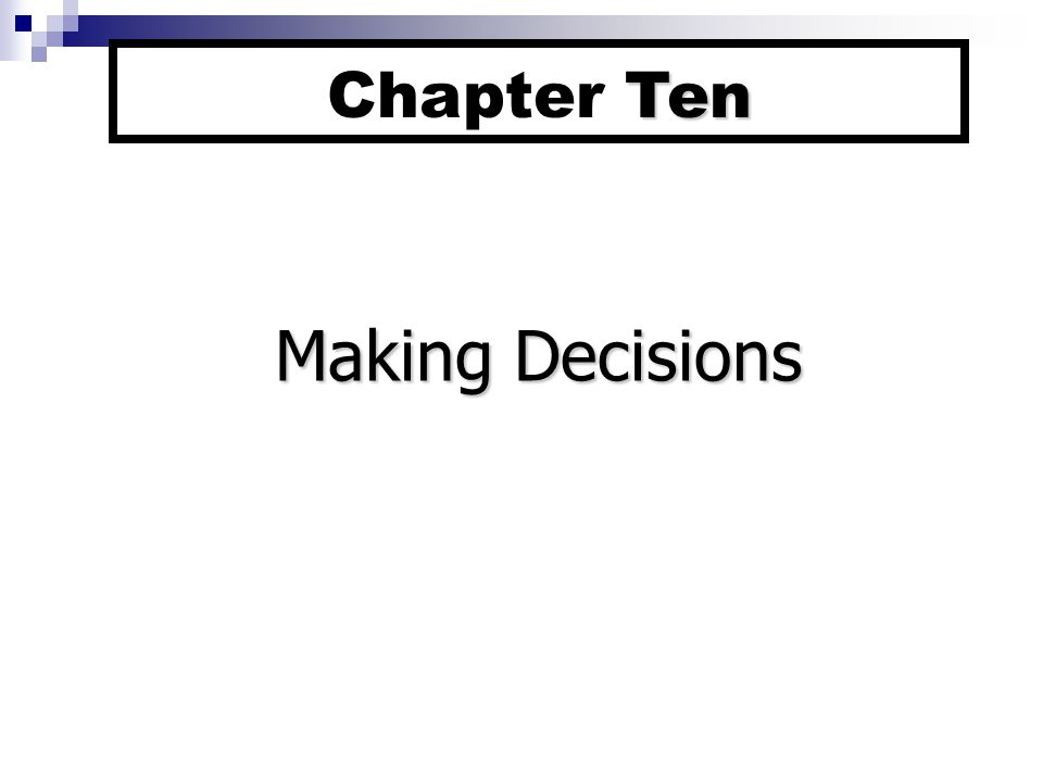 Chapter Ten Outline Models of Decision Making The Rational Model Simon's Normative Model Dynamics of Decision Making Contingency Model of Decision Making Improving Decision Making General Decision-Making Styles Escalation of Commitment Creativity